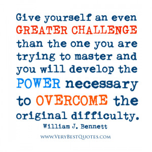 Give yourself an even greater challenge than the one you are trying to ...