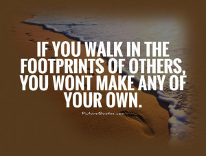 ... Quotes Individuality Quotes Originality Quotes Walk Quotes Footprint