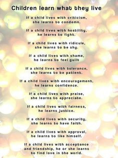 Children learn what they live; be a positive influence.