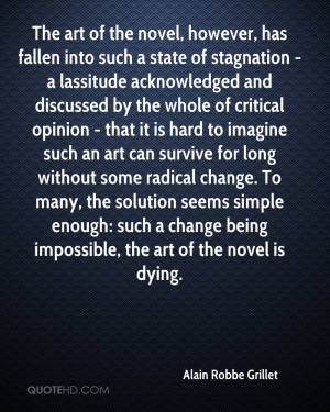 art of the novel, however, has fallen into such a state of stagnation ...