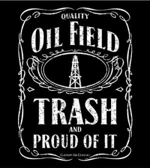 Oilfield Trash Black….Logan would love this shirt!
