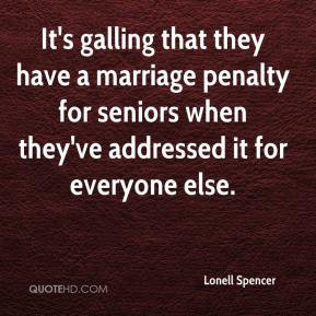 It's galling that they have a marriage penalty for seniors when they ...