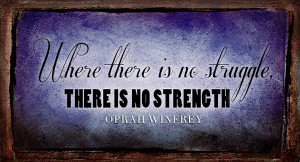 ... is no struggle there is no strength. Oprah Winfrey #quote #taolife