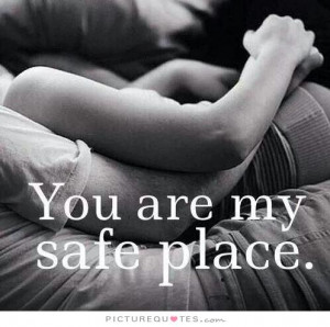 You Are My Safe Place Quote | Picture Quotes & Sayings