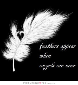 Feathers appear when angels are near. Picture Quote #1