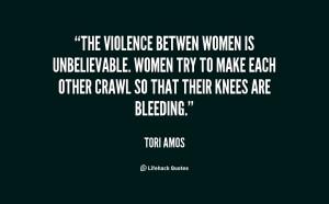 The violence betwen women is unbelievable. Women try to make each ...