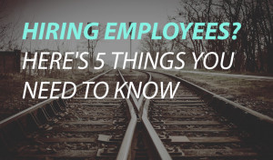 Hiring employees? Here's 5 things you need to know