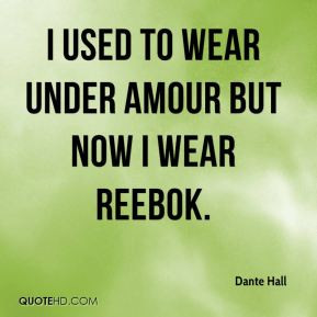 used to wear under amour but now I wear Reebok. - Dante Hall