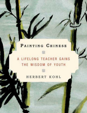 "Start by marking ""Painting Chinese: A Lifelong Teacher Gains the ..."