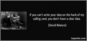 ... back of my calling card, you don't have a clear idea. - David Belasco
