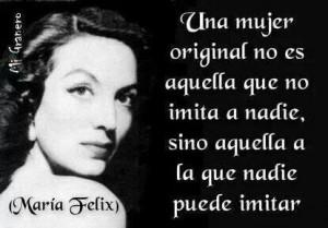 Maria Felix...I like this quote