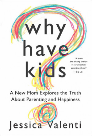 "Start by marking ""Why Have Kids?: A New Mom Explores the Truth About ..."