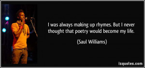 ... rhymes. But I never thought that poetry would become my life. - Saul