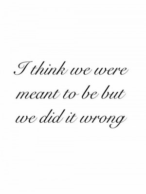 Yes we were really meant to be but we did it wrong.