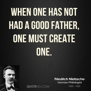 ... -nietzsche-dad-quotes-when-one-has-not-had-a-good-father-one.jpg