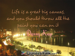 Quotes about life – Life is a great big canvas, and you should throw ...