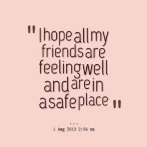 Quotes Picture: i hope all my friends are feeling well and are in a ...
