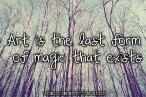 quotes art is the last form of magic that exists Life Quotes 129 Art ...