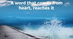 ... comes from heart, reaches it - Cute and Nice Quotes - StatusMind.com