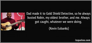 Dad made it to Gold Shield Detective, so he always busted Robin, my ...