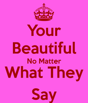 your-beautiful-no-matter-what-they-say-1.png
