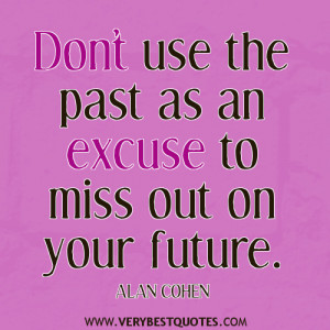 ... quotes, Don't use the past as an excuse to miss out on your future