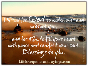 Pray for God to watch over and protect you, and for Him to fill your ...
