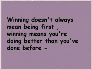 Winning Doesn't Always Mean Being First, Winning Means You're ...