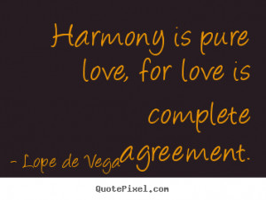 Harmony is pure love, for love is complete agreement.