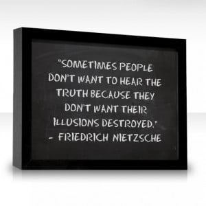 Sometimes people don't want to hear the truth.