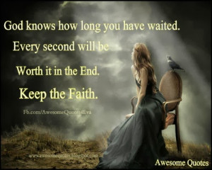 ... Every Second Will Be Worth It In The End Keep The Faith - Faith Quote