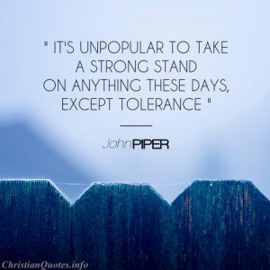 John Piper Quote - Tolerance - looking over a wood fence