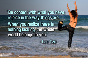 """... there is nothing lacking, the whole world belongs to you."""" ~ Lao Tzu"""