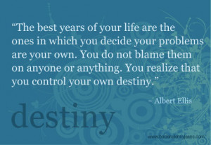 would have asked me a few years back, if you believe in destiny/fate ...
