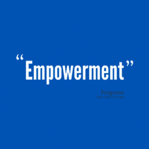 Quotes About: empowerment