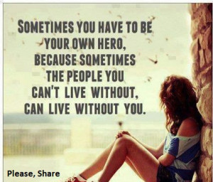 ... Quote About Sometimes You Have To Be Your Own Hero ~ Daily Inspiration
