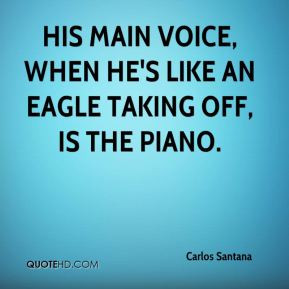 His main voice, when he's like an eagle taking off, is the piano.