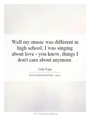 ... love - you know, things I don't care about anymore. Picture Quote #1