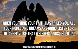 think your faith has failed you, all your hopes and dreams are gone ...