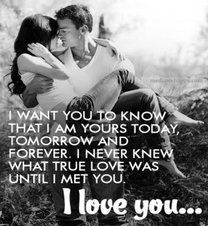 want you to know that I am yours today, tomorrow and forever. I ...