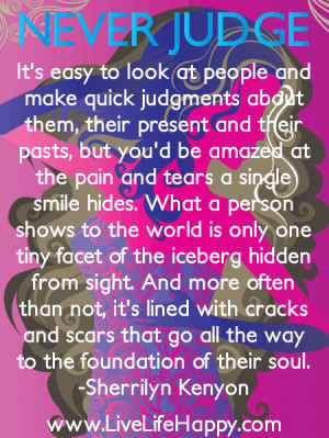 Never Judge People Quotes http://www.livelifehappy.com/never-judge/