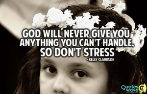 ... handle, so don't stress. / Kelly Clarkson Picture Quotes / Quoteswave