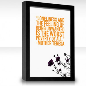 Loneliness and the feeling of being unwanted is the worst poverty of ...