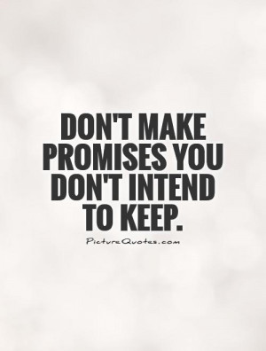 Don't make promises you don't intend to keep Picture Quote #1