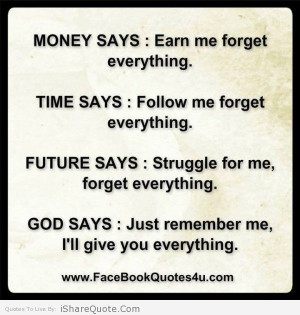 Money Says : Earn Me, Forget Everything. Time Says : Follow Me, Forget ...