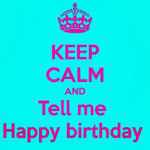 calm its my keep calm its my birthday quotes keep calm its almost my