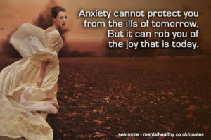 Anxiety cannot protect us from the ills of tomorrow, but it can rob ...