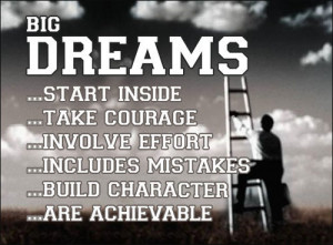 dream quotes and sayings big dreams start inside take courage involve ...
