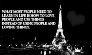 ... love people and use things instead of using people and loving things