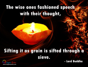 The wise ones fashioned speech with their thought,Sifting it as grain ...